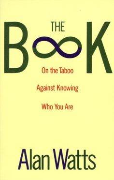 The Book: On the Taboo Against Knowing Who You Are (Vintage) by Alan W. Watts, http://www.amazon.com/dp/B005LALG9S/ref=cm_sw_r_pi_dp_6Ew7rb084E2DF