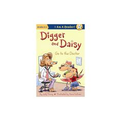 Digger and Daisy Go to the Doctor ( I Am a Reader!: Digger and Daisy) (Hardcover)