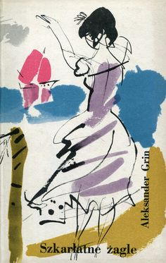"""Szkarłatne żagle"" Aleksander Grin (Gryniewski) Translated by Roman Auderski  and Irena Piotrowska Cover and illustrated by Janusz Grabiański (Grabianski) Published by Wydawnictwo Iskry 1958"