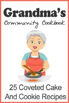 Grandma's Community Cookbook 25 Coveted Cake and Cookie Recipes by Wills Creek Publishing, http://www.amazon.com/gp/product/B009L3C61I/ref=cm_sw_r_pi_alp_lQp0qb1EVDJ9V