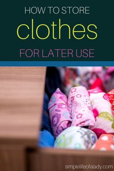 Simple guidelines for keeping clothes, so they're still good when you wear them later!