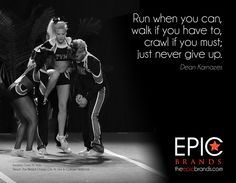 Run when you can, walk if you have to, crawl if you must; just never give up. -Dean Karnazes