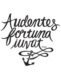 Audentes fortuna iuvat - Fortune Favors the Brave