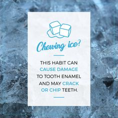 LOVE CHEWING ICE? Now's the time to break the habit before you break your teeth!