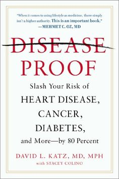 Disease-Proof: Slash Your Risk of Heart Disease Cancer Diabetes and More - by 80 Percent by David L. Katz (David L. Diabetes Facts, Diabetes Information, Stomach Ulcers, Diabetes Remedies, Popular Books, Home Health, Health Tips, Heart Disease, Natural Cures