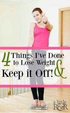 4 Things I've Done to Lose Weight and Keep it Off ⋆ A Little R & R