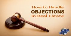 Too many Realtors view objections from the client as a bad thing. Here's how to handle objections in a way that will actually boost your business!