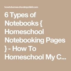 6 Types of Notebooks { Homeschool Notebooking Pages } - How To Homeschool My Child