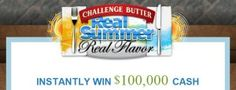 Enter Challenge Butter's $100,000 Real Summer Real Flavor Instant Win and Sweepstakes and you could win $10,000 or instant prizes including $100,000, a BBQ prize pack, a dinner party prize pack, Langers juice, and more.