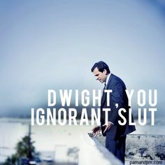 """Depression? Isn't that just a fancy term for feeling 'bummed out'?"" ""Dwight, you ignorant slut"" hahaha love this"