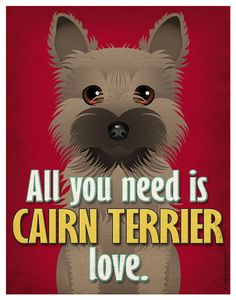 Cairn Terrier Art Print  All You Need is Cairn by DogsIncorporated, $29.00