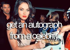 get an autograph from a celebrity (preferably Dave Matthews)