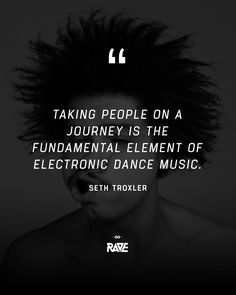 Taking People On A Journey Is The Fundamental Element Of Electronic Dance Music Seth Troxler