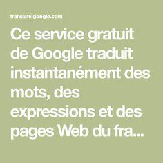 Ce service gratuit de Google traduit instantanément des mots, des expressions et des pages Web du français vers plus de 100autres langues.