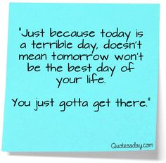 You just gotta get there. So true. Next time I have a bad day I need to remember this! :)