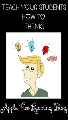 Actively teach your students how to THINK...