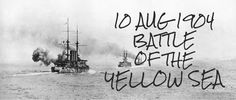 10 August Battle of the Yellow Sea takes place near Port Arthur between the Russian and the Japanese navies Yellow Sea, Port Arthur, Battle, War, Japanese, Steel, History, Historia, Japanese Language