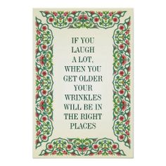 IF YOU LAUGH A LOT, WHEN YOU GET OLDER YOUR WRINKL POSTERS