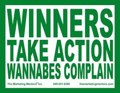 Winners take action. Wannabes complain.