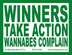 Winners take action. Wannabes complain. #newsletterguru