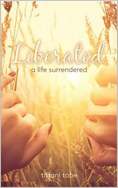 Liberated: A Life Surrendered by Tiffani Tobe https://www.amazon.com/dp/B01H6BKW5S/ref=cm_sw_r_pi_dp_EUBAxbE4YK9J9