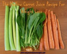 The Mellow Carrot Juice Recipe For Weight Loss: Delicious and powerful weight loss juice recipe!