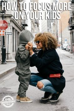 How to focus more on your kids