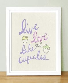 Live Love and Bake Cupcakes Art Print, Kitchen Art, Cupcake Art, Cupcake Gift Baking Cupcakes, Yummy Cupcakes, Cupcake Cookies, Cupcake Gift, Party Cupcakes, Vegan Cupcakes, Cupcake Ideas, Cupcake Recipes, Baking Quotes