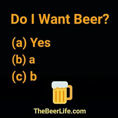 Of course I want beer! Check out TheBeerLife.com!