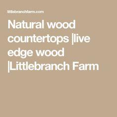 Natural wood countertops |live edge wood |Littlebranch Farm