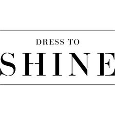 Dress to Shine ❤ liked on Polyvore featuring text, words, quotes, backgrounds, writing, magazine, phrases and saying