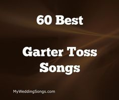 The Garter Toss Songs List Is For Wedding Receptions When Groom Tosses Brides