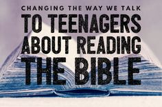 BLOG: Why We Should Change the Way We Talk to Teenagers about Reading Their Bible  || YM360