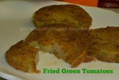 Gramma's in the kitchen: Not Your Typical Fried Green Tomatoes