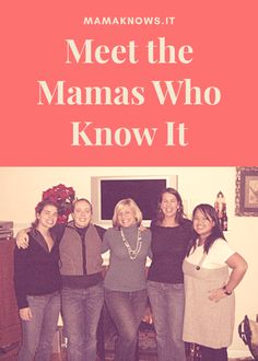 Meet the mamas who know it at mamaknows.it! We're lawyers, entrepreneurs, business professionals, and teachers. We're stay-at-home, work-from-home, and full-time office mamas. We're nursing, pumping, and formula mamas. We're urban, suburban, and rural mamas. We're disposable, cloth, and straight-to-undies mamas (okay, maybe not that last one).
