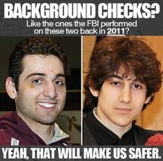 back ground checks?  Like the ones the FBI performed on these two back in 2011!