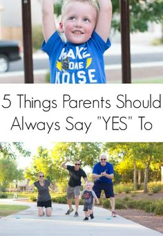 "Parenting tips and tricks. Sometimes as parents we get so wrapped up in the day-to-day grind that a lot of ""nos"" come out of our mouths. Here are 5 important things parents and grandparents should always say yes to."