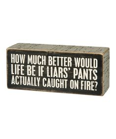 Primitives by Kathy 'How Much Better Would Life Be if Liars Pants' Box Sign Funny Quotes, Life Quotes, Funny Memes, Funny Logic, Jokes, Quotable Quotes, Happy Quotes, Sewing Quotes, Box Signs