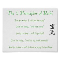 The 5 Principles of Reiki also known as 'The Gokai' ultimately guide the Reiki practitioner to find the righ path. Recite and learn to live by the principles every day.