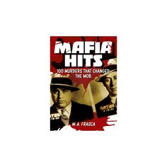 Mafia Hits : 100 Murders That Changed the Mob (Paperback) (M. A. Frasca)