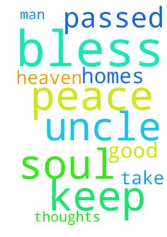 Bless my Uncle C that just passed.  Pray for his soul. - Bless my Uncle C that just passed. Pray for his soul. Lord he was a good man. Please take him to heaven. Amen Lord keep PEACE in our homes. Keep Peace in our thoughts. Bless us . Amen Posted at: https://prayerrequest.com/t/Q6Y #pray #prayer #request #prayerrequest