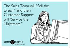 Funny Confession Ecard: The Sales Team will 'Sell the Dream' and then Customer Support will 'Service the Nightmare.'