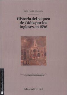 """Historia del saqueo de Cádiz por los ingleses en 1596 / escrita por Fray Pedro de Abreu """"; edición crítica, notas y estudio introductorio a cargo de Manuel Bustos Rodríguez"""