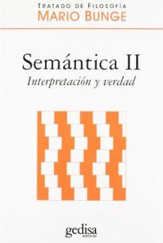 Semántica. II, Interpretación y verdad / Mario Bunge ; [traducción, Rafael González del Solar]