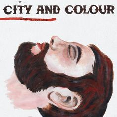 City and Colour / Bring Me Your Love