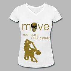 """Shirt """"move your butt and dance (totenkopf)"""" im Qualitätsdruck!!Motiv und Text werden gedruckt im edlen gold / schwarz im Flexdruck (glatt)"""