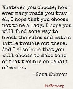 break the rules & make a little trouble out there #NoraEphron
