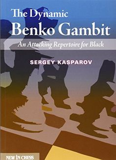 The Dynamic Benko Gambit: An Attacking Repertoire for Bla...