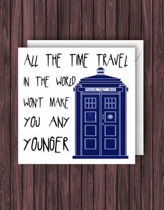 Time Travel. Doctor Who Birthday Card. Funny Greetings Card. Geek Blank Card. by TheDandyLionDesigns on Etsy https://www.etsy.com/listing/252902070/time-travel-doctor-who-birthday-card