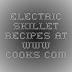 Electric skillet recipes at www.cooks.com Electric Skillet Recipes, Iron Skillet Recipes, Skillet Meals, Electric Frying Pan, Food L, Meal Planning, Food To Make, Cooking Recipes, How To Plan